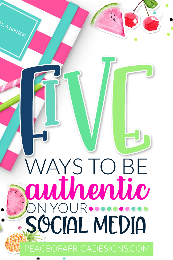 5 WAYS TO BE MORE AUTHENTIC ON YOUR SOCIAL MEDIA
