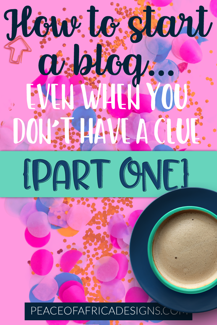 How to start a blog when you really don't have a clue {Part 1}